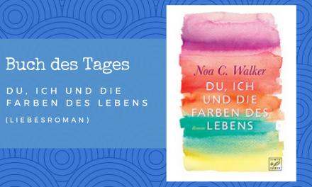 Du, ich und die Farben des Lebens – Buch des Tages vom 12.06.2018